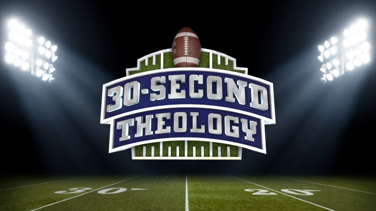30-Second Theology